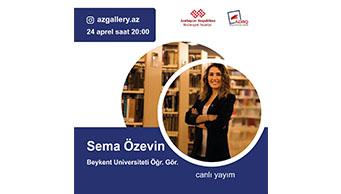 Beykent Universitetinin əməkdaşı, kreativ direktor, fotoqraf Səma Özevin ilə izləyicilərin canlı yayım vasitəsi ilə görüşü keçiriləcək