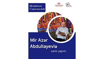 Rəssam Mir Azər Abdullayev ilə izləyicilərin canlı yayım vasitəsi ilə görüşü keçiriləcək