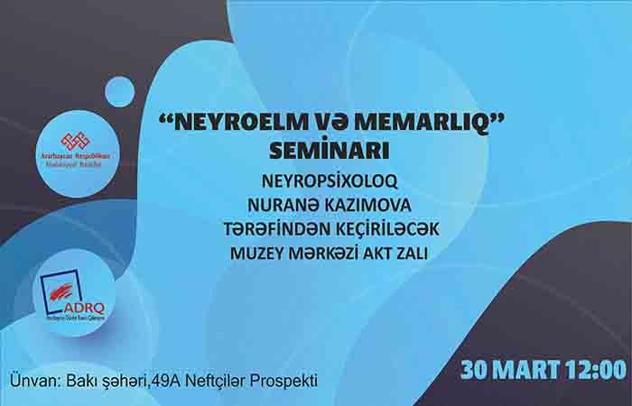 """""""Neyroelm və memarlıq"""" adlı seminar keçiriləcək"""